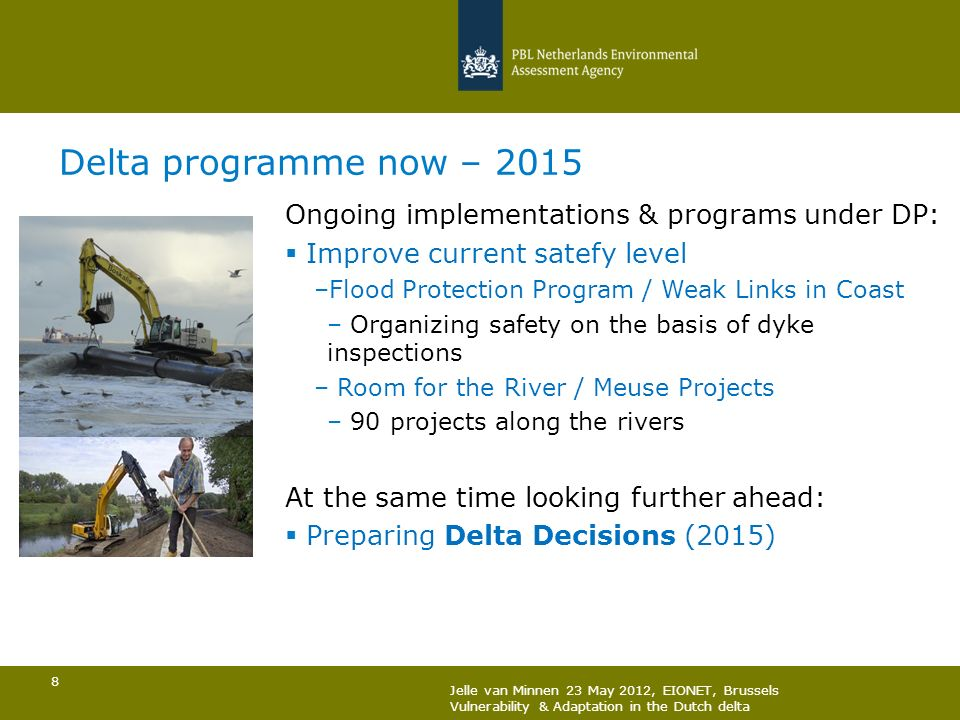Delta programme now – 2015 Ongoing implementations & programs under DP: Improve current satefy level.