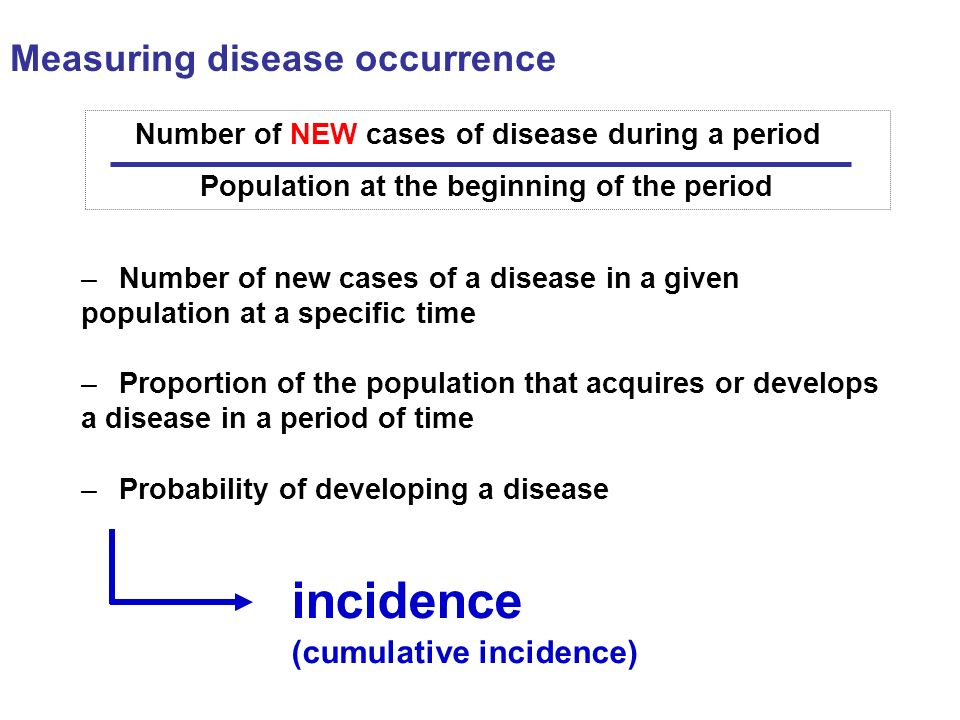 incidence Measuring disease occurrence (cumulative incidence)