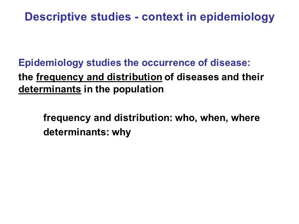 Descriptive studies - context in epidemiology