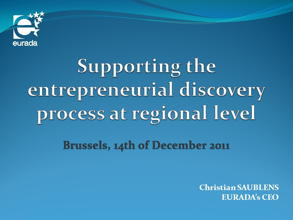 Supporting the entrepreneurial discovery process at regional level Brussels, 14th of December 2011