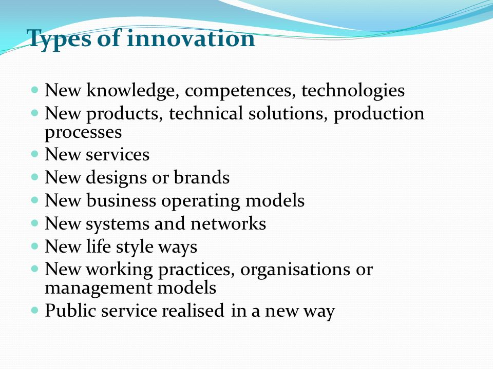 Types of innovation New knowledge, competences, technologies