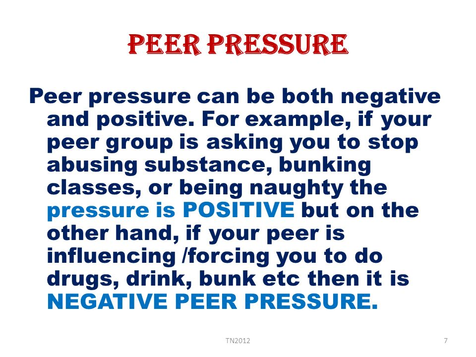 peer pressure is more beneficial than harmful Peer pressure was greatest among more popular children were more likely to have good friends who in sexual behavior than direct peer pressure.