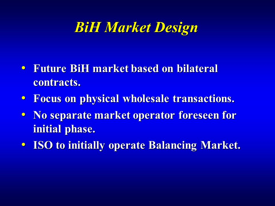 BiH Market Design Future BiH market based on bilateral contracts.