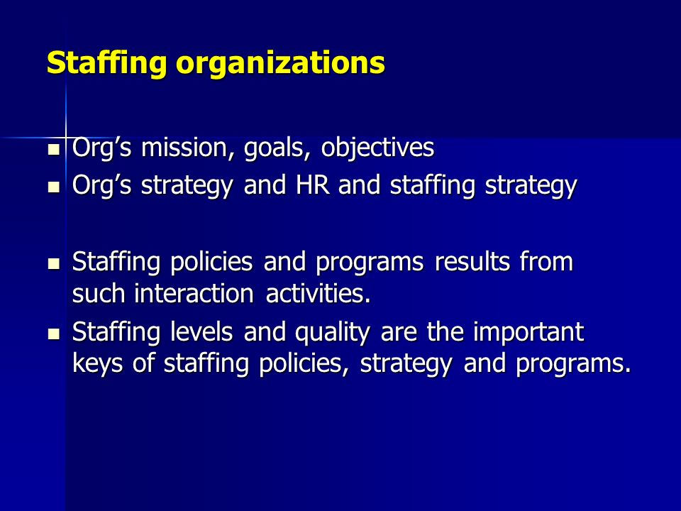staffing organizations recruitment strategy Staffing organizations staffing is composed of support activities, staffing activities, external influences and staffing system management the support activities are strategy and planning, job analysis and measurement, recruitment and selection and employment from the staffing activities.