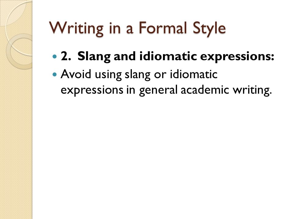 informal style of speech using slang Slang as perceived by its users), and frequency (of slang use) with regard to   slang is frequently described as a feature of youth talk or teenage speech, or in   of the internet, the boundary between formal and informal language styles  has.