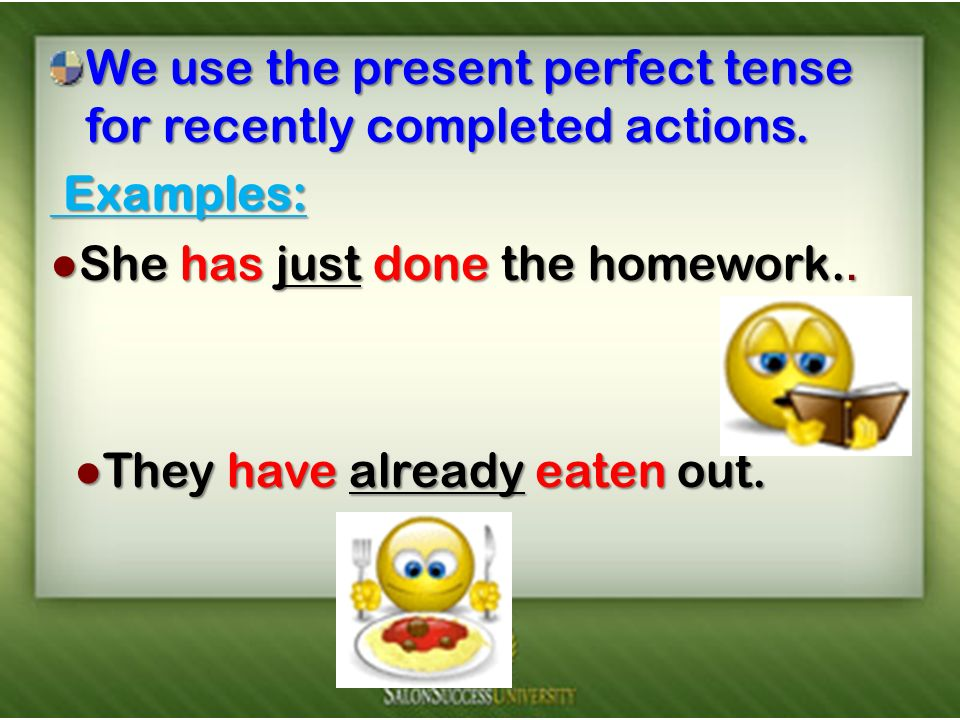 We use the present perfect tense for recently completed actions.
