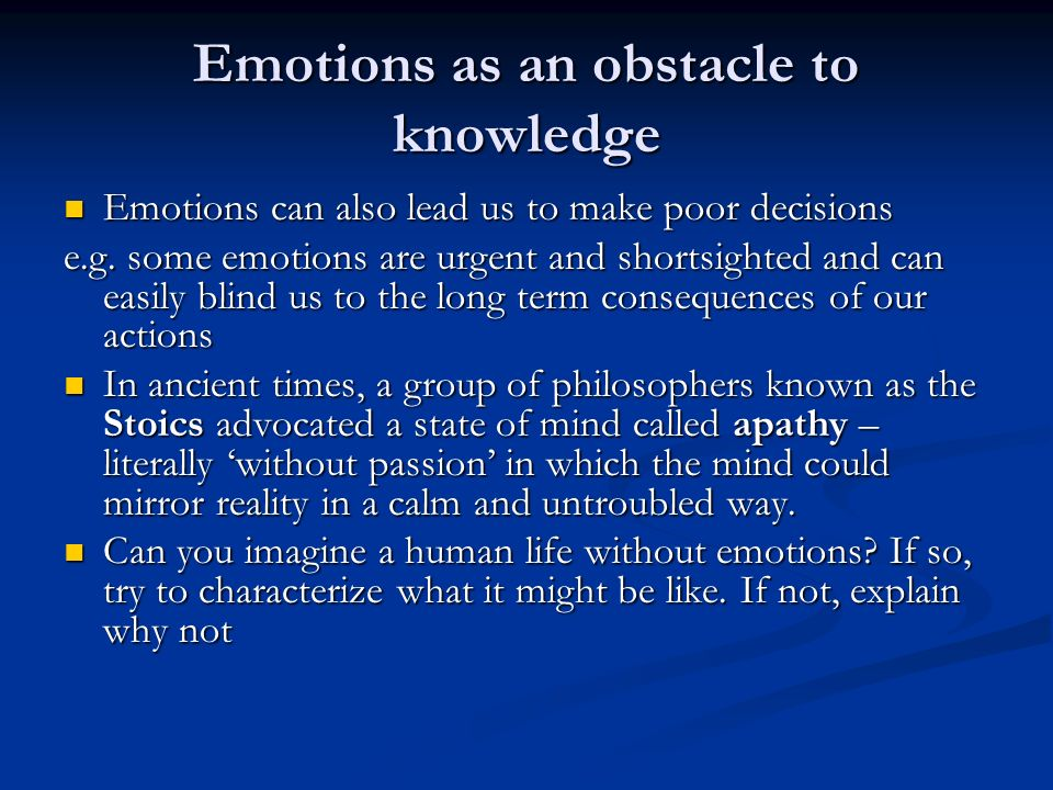 a description of how emotion can be an obstacle to knowledge Educ 10 chapter 2 study  which of the following is a way that emotion can help us reason better  just as sight can give us knowledge even though some people .