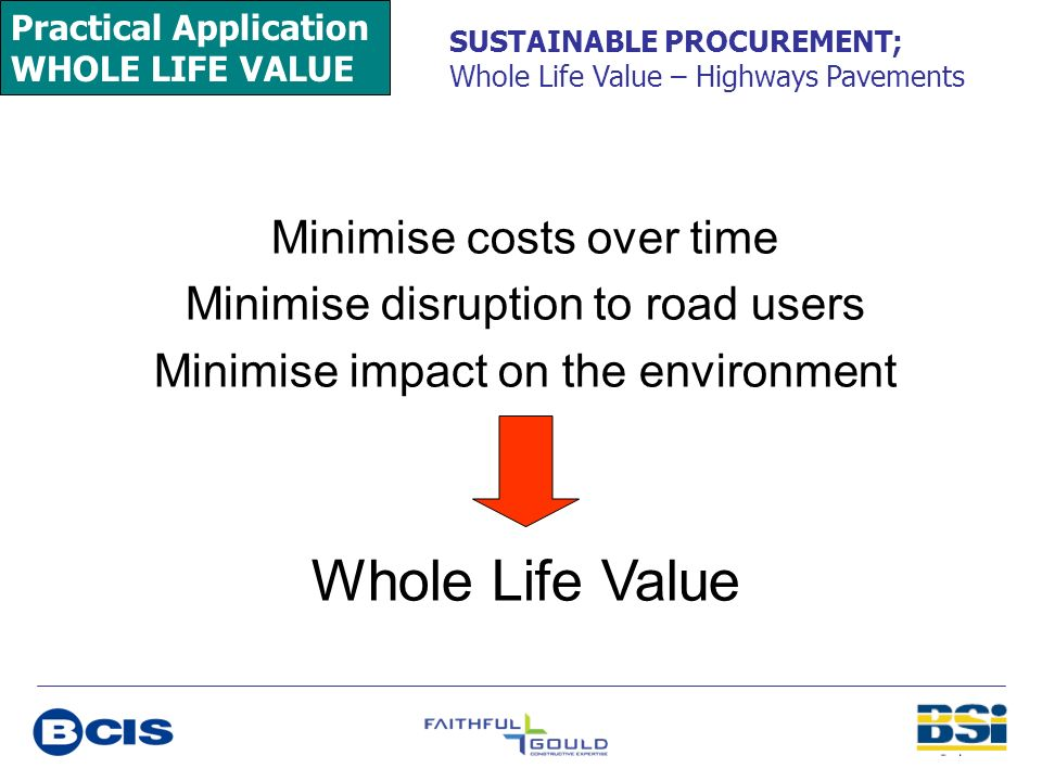 Whole Life Value Minimise costs over time