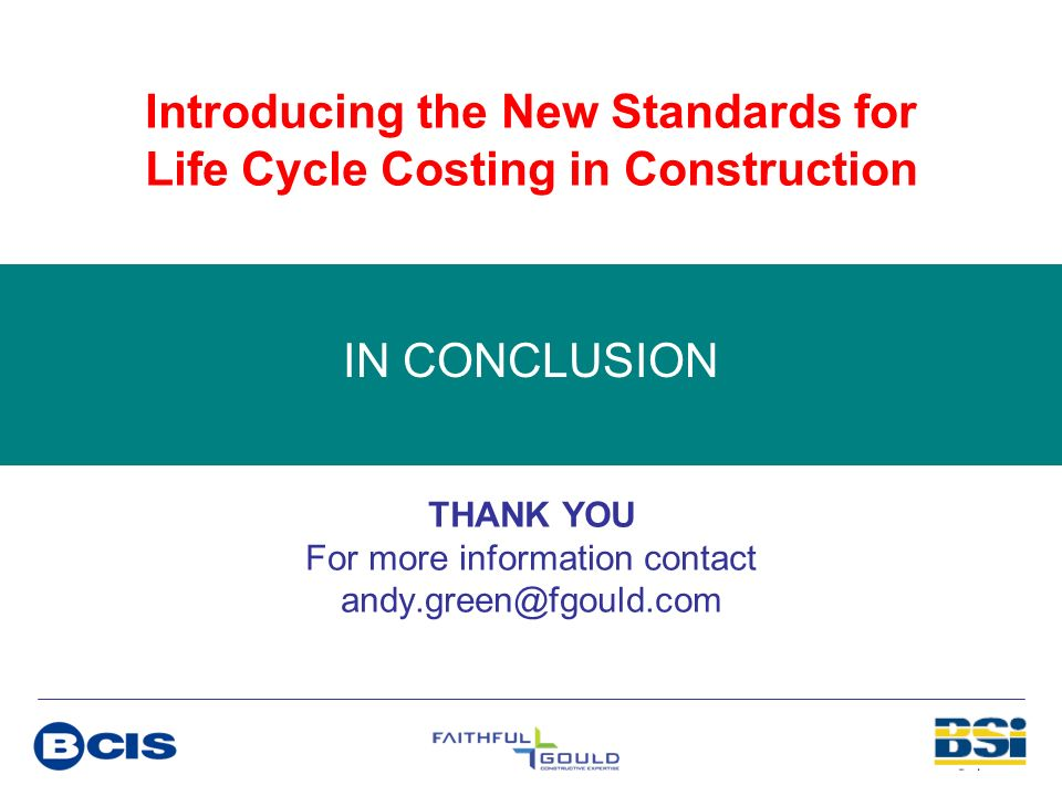 Introducing the New Standards for Life Cycle Costing in Construction THANK YOU For more information contact andy.green@fgould.com