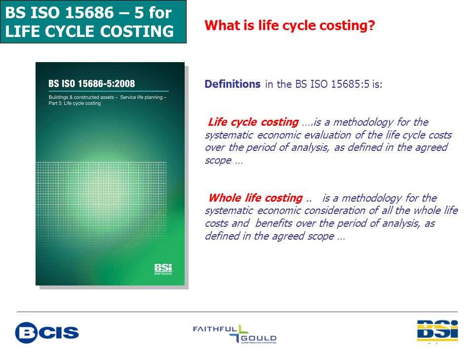 BS ISO 15686 – 5 for LIFE CYCLE COSTING What is life cycle costing
