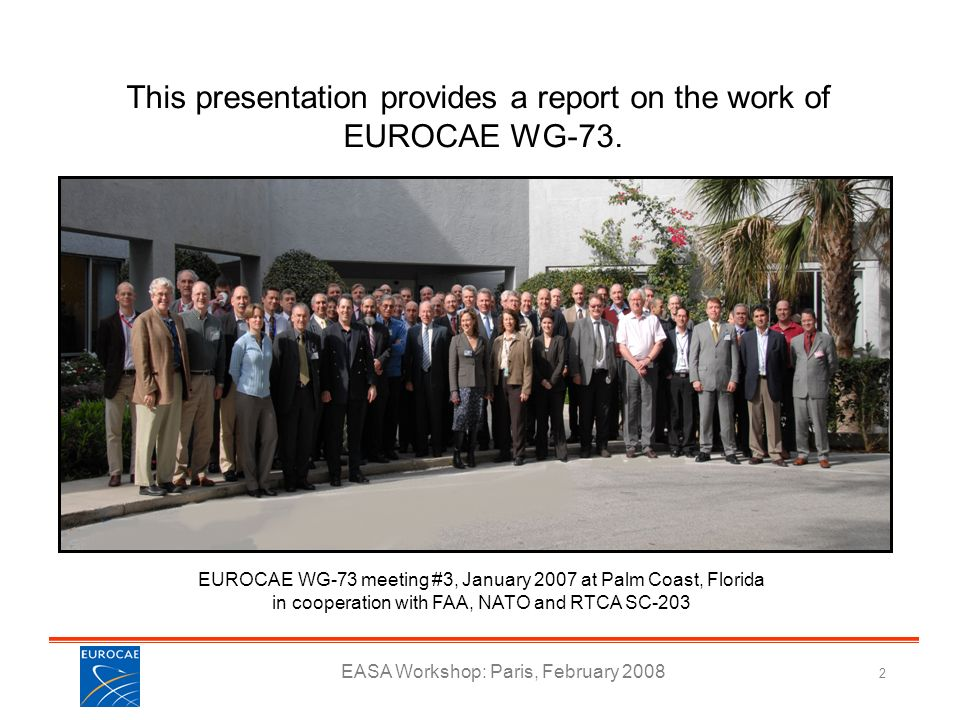 This presentation provides a report on the work of EUROCAE WG-73.