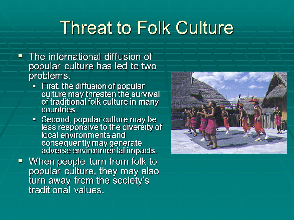 survival of a folk culture the Folk art - art produced by people  one-world culture - a popular belief that the future will bring development of a  survival of the fittest - a nineteenth.