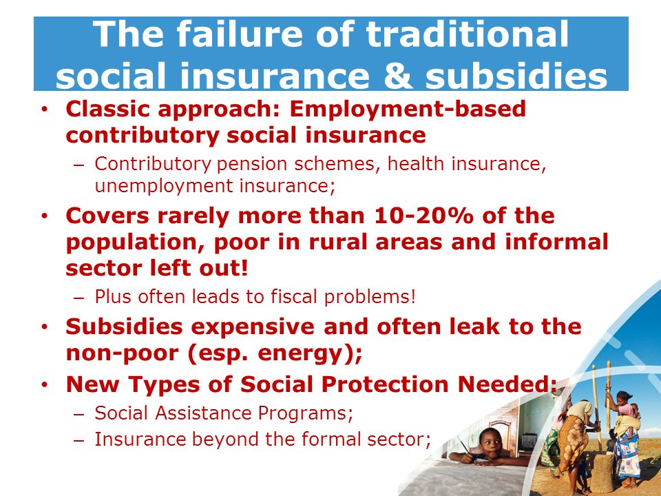 The failure of traditional social insurance & subsidies