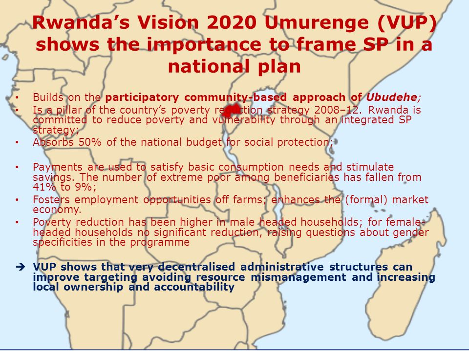 Rwanda's Vision 2020 Umurenge (VUP) shows the importance to frame SP in a national plan
