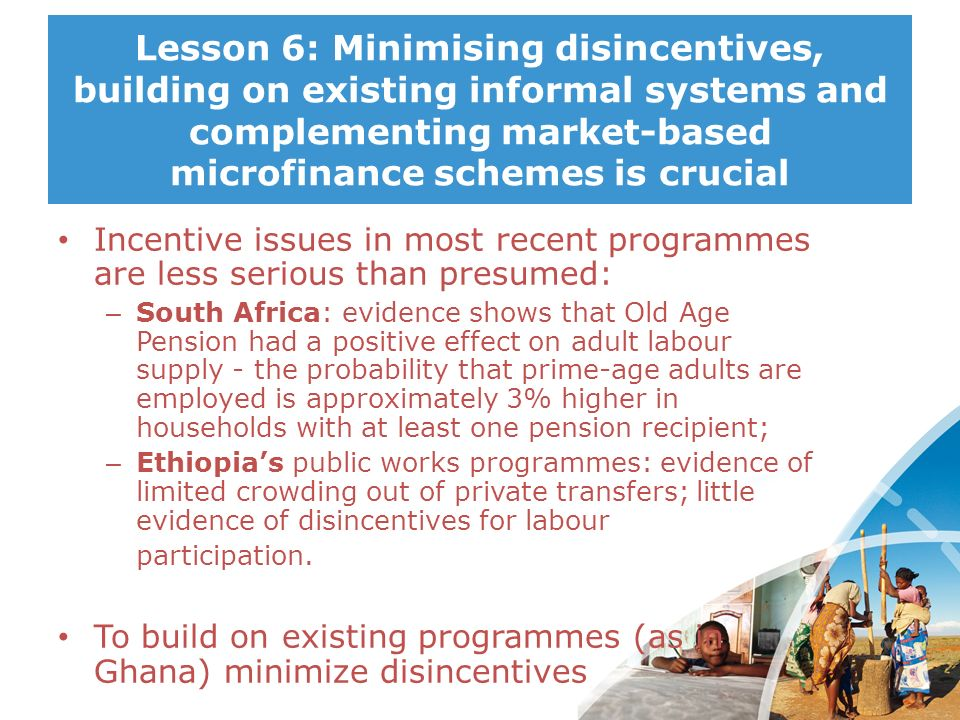 Lesson 6: Minimising disincentives, building on existing informal systems and complementing market-based microfinance schemes is crucial