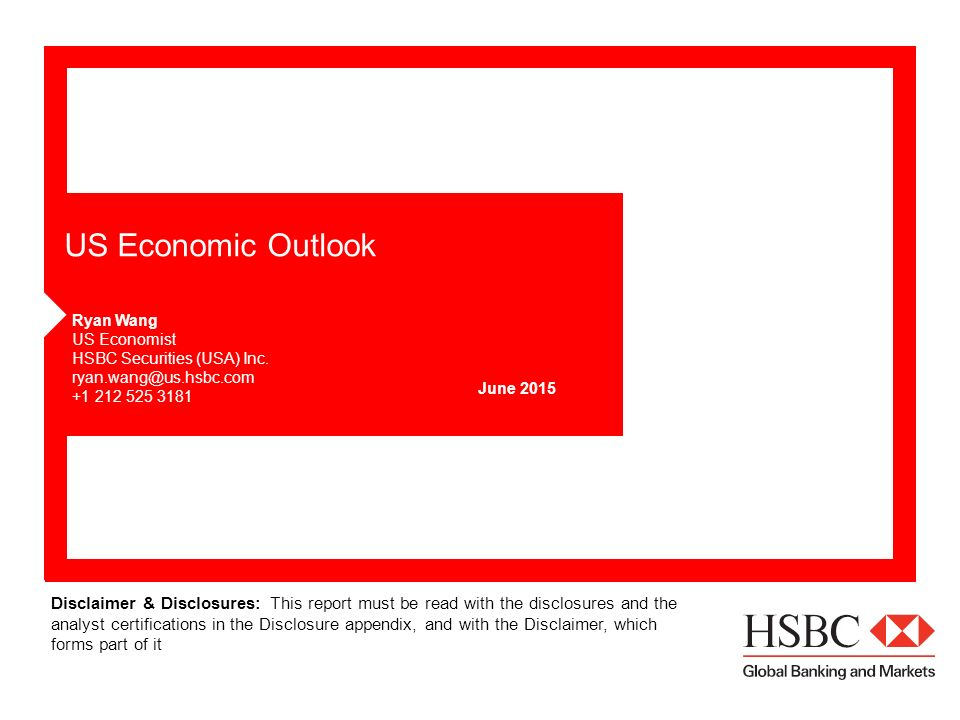 US Economic Outlook Ryan Wang US Economist HSBC Securities (USA) Inc