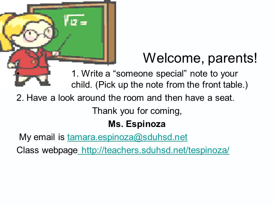 Welcome, parents! 1. Write a someone special note to your child. (Pick up the note from the front table.)