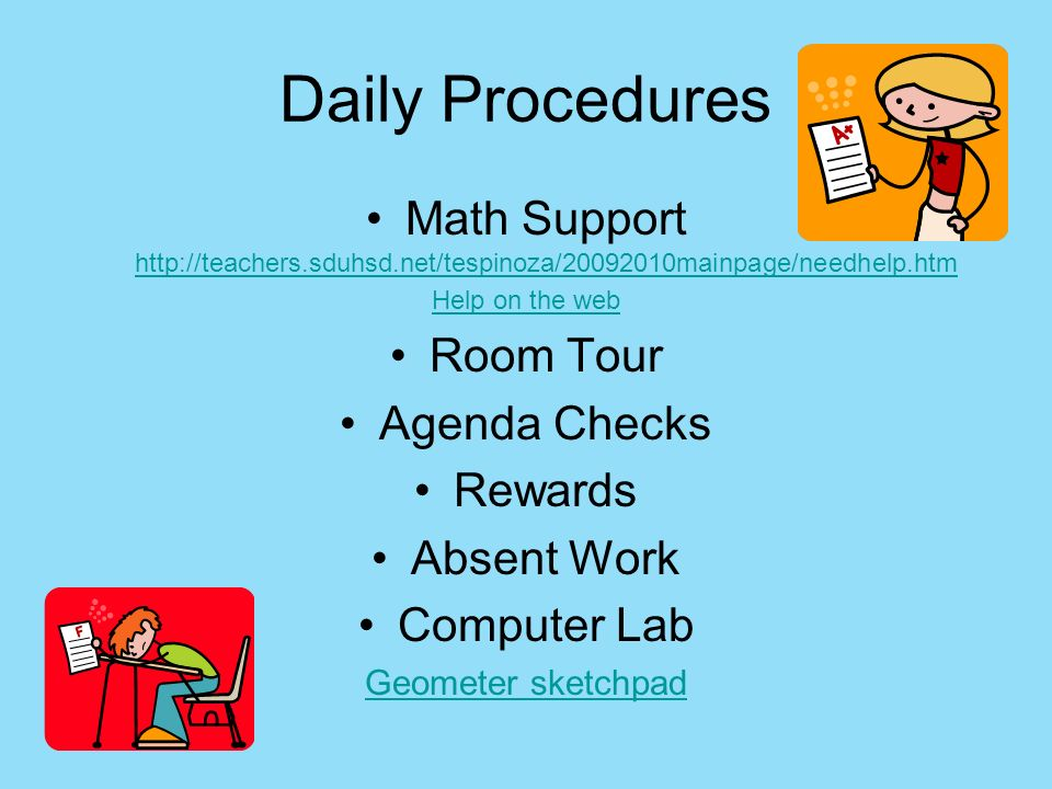 Daily Procedures Math Support http://teachers.sduhsd.net/tespinoza/20092010mainpage/needhelp.htm. Help on the web.