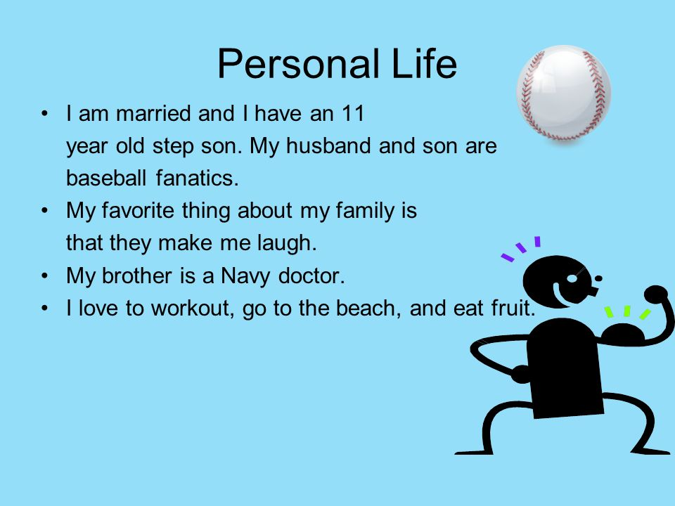 Personal Life I am married and I have an 11