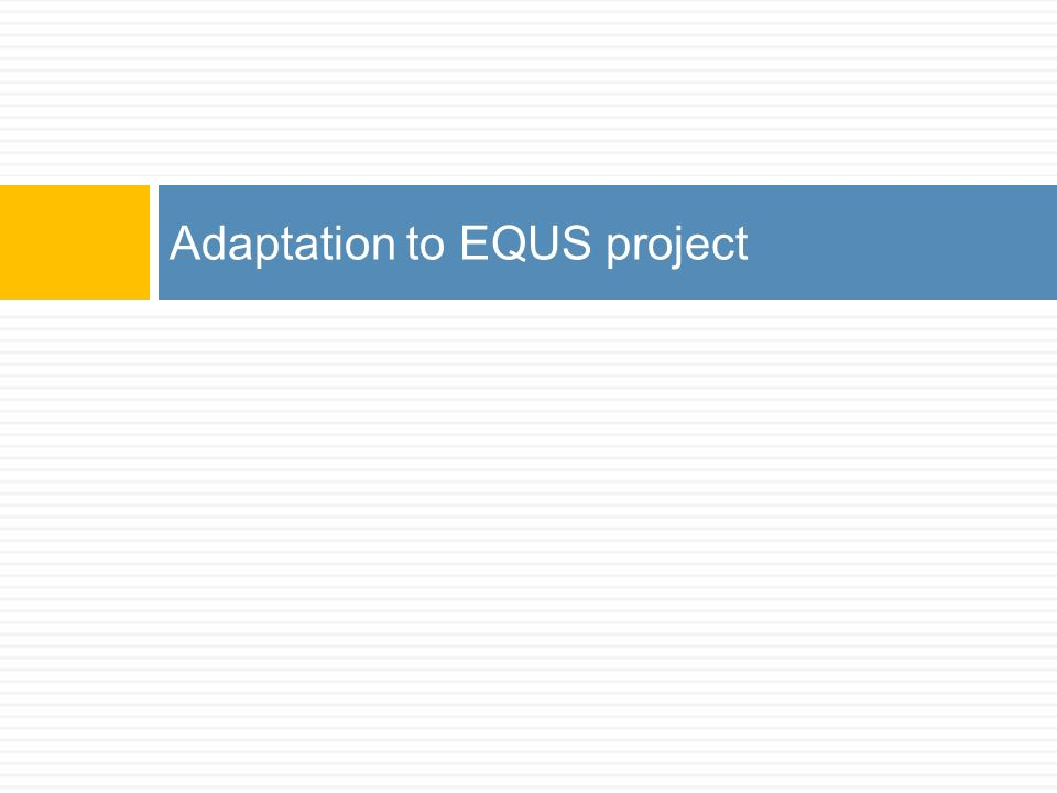 Adaptation to EQUS project