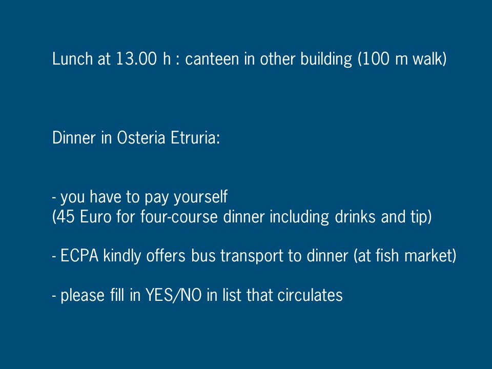 Lunch at 13.00 h : canteen in other building (100 m walk)