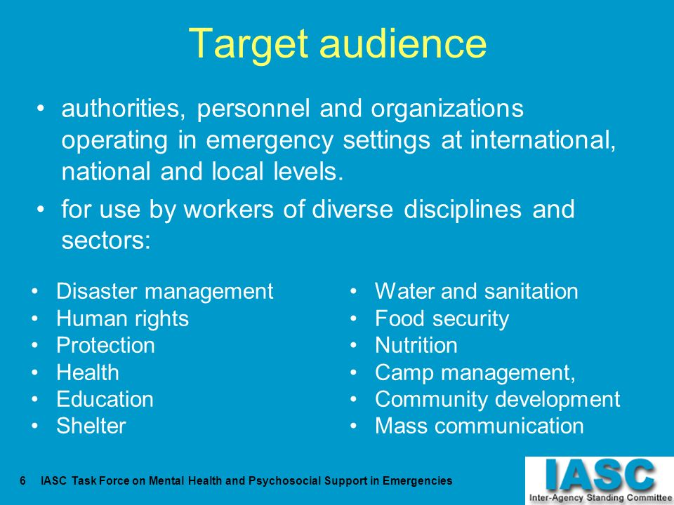 Target audience authorities, personnel and organizations operating in emergency settings at international, national and local levels.