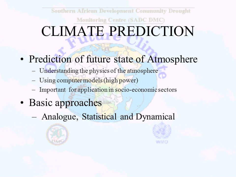CLIMATE PREDICTION Prediction of future state of Atmosphere
