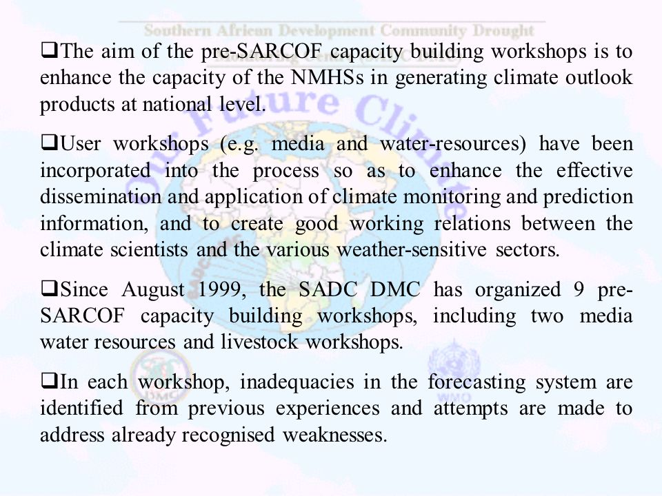 The aim of the pre-SARCOF capacity building workshops is to enhance the capacity of the NMHSs in generating climate outlook products at national level.