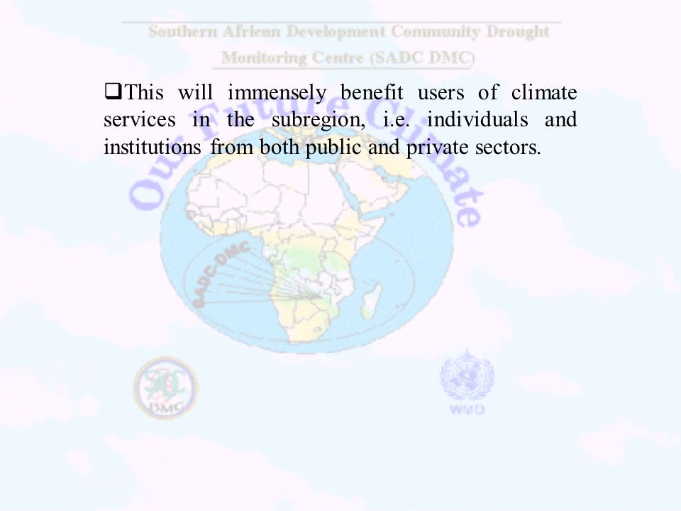 This will immensely benefit users of climate services in the subregion, i.e.