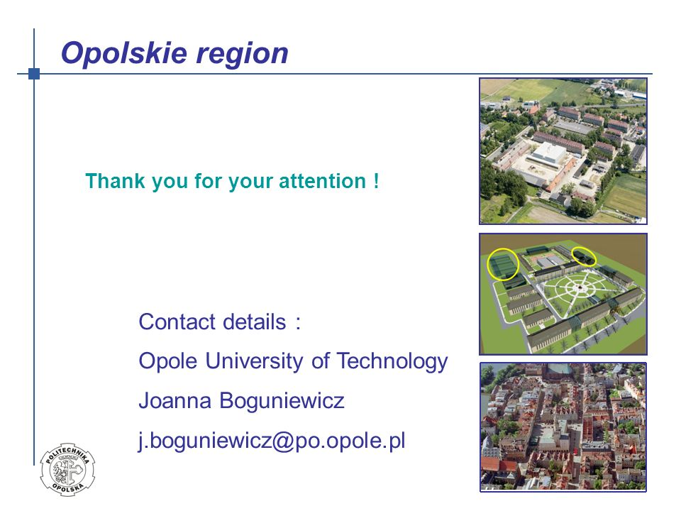 Opolskie region Contact details : Opole University of Technology