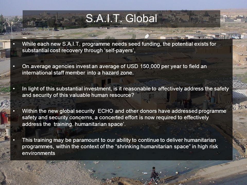 S.A.I.T. Global While each new S.A.I.T. programme needs seed funding, the potential exists for substantial cost recovery through 'self-payers',