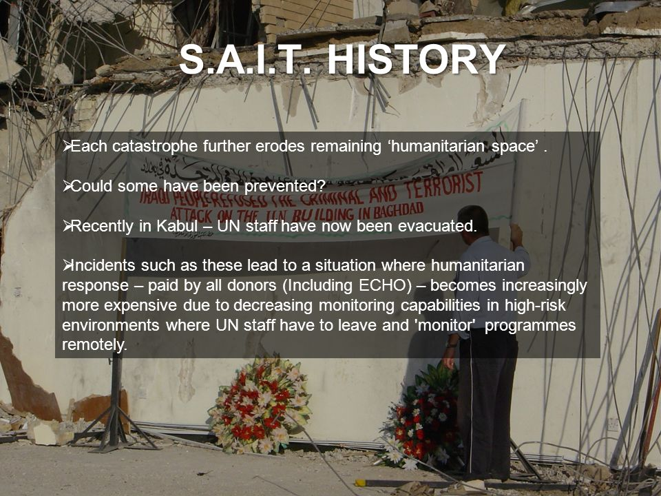 S.A.I.T. HISTORY Each catastrophe further erodes remaining 'humanitarian space' . Could some have been prevented