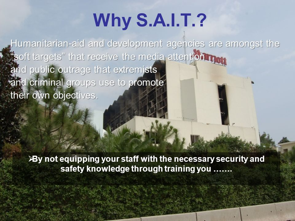Why S.A.I.T. Humanitarian-aid and development agencies are amongst the. soft targets that receive the media attention.