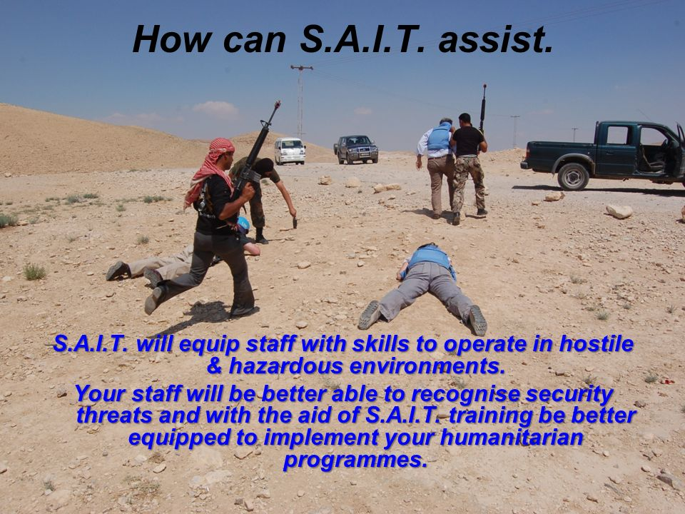 How can S.A.I.T. assist. S.A.I.T. will equip staff with skills to operate in hostile & hazardous environments.