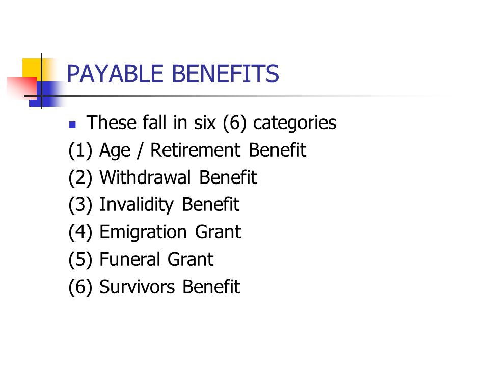 PAYABLE BENEFITS These fall in six (6) categories