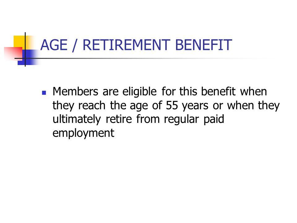 AGE / RETIREMENT BENEFIT