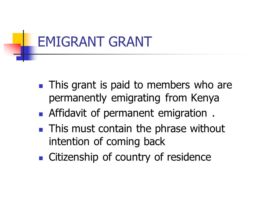 EMIGRANT GRANT This grant is paid to members who are permanently emigrating from Kenya. Affidavit of permanent emigration .