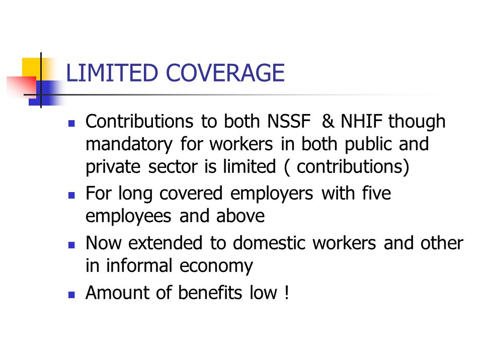 LIMITED COVERAGE Contributions to both NSSF & NHIF though mandatory for workers in both public and private sector is limited ( contributions)