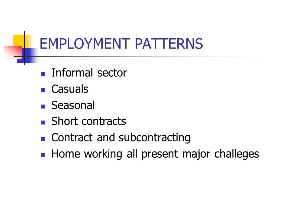 EMPLOYMENT PATTERNS Informal sector Casuals Seasonal Short contracts