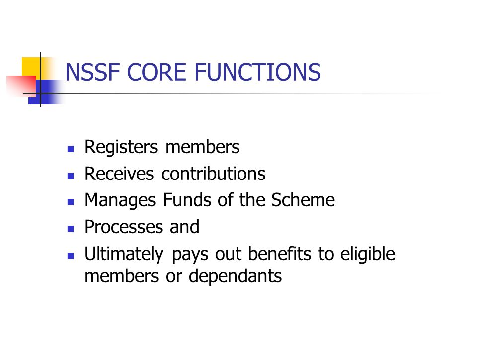 NSSF CORE FUNCTIONS Registers members Receives contributions