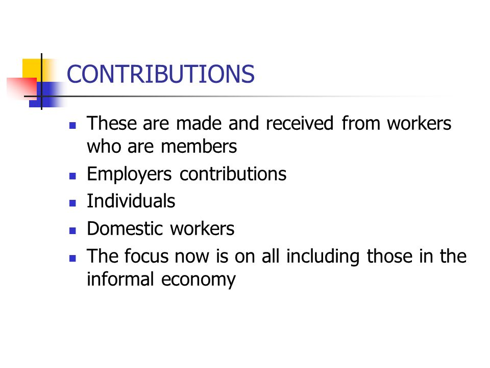 CONTRIBUTIONS These are made and received from workers who are members