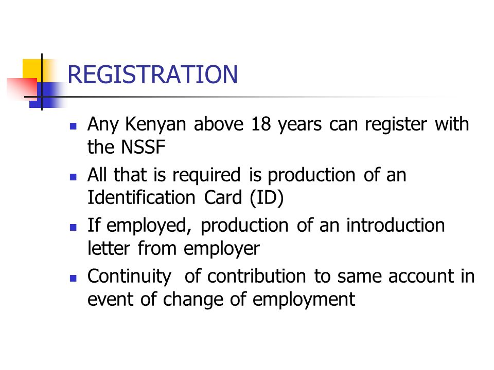 REGISTRATION Any Kenyan above 18 years can register with the NSSF