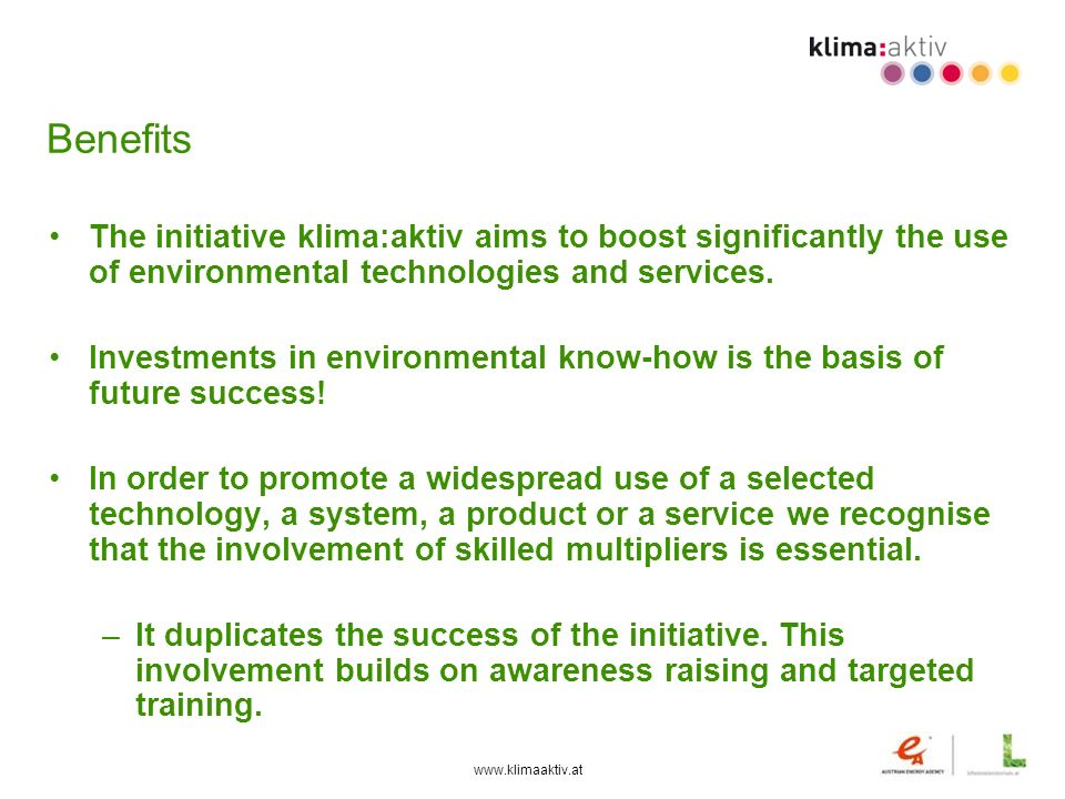 Benefits The initiative klima:aktiv aims to boost significantly the use of environmental technologies and services.