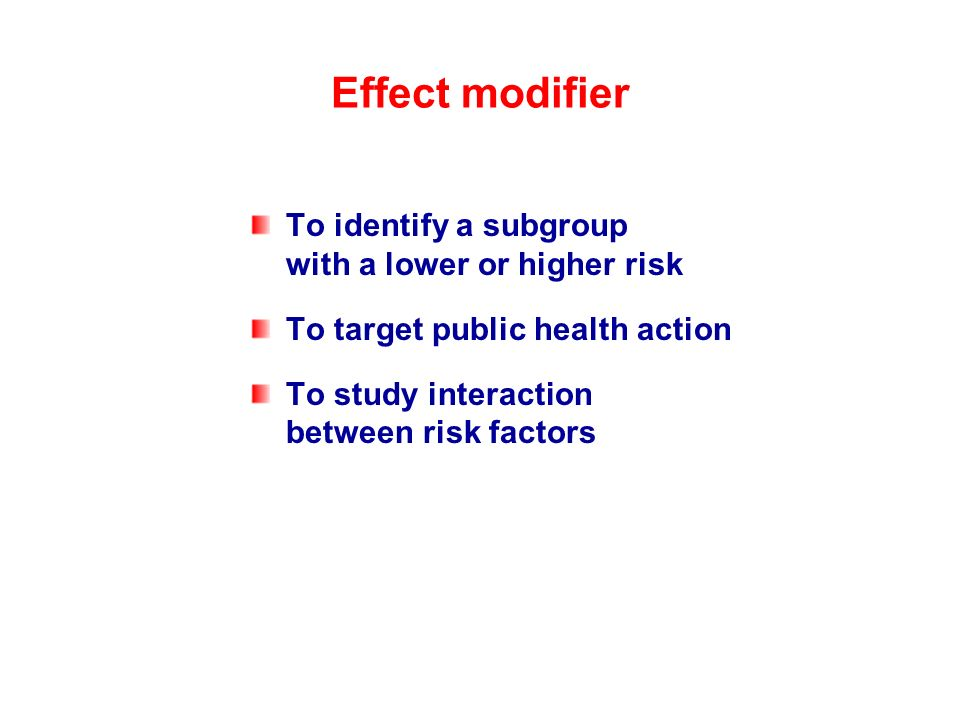 Effect modifier To identify a subgroup with a lower or higher risk