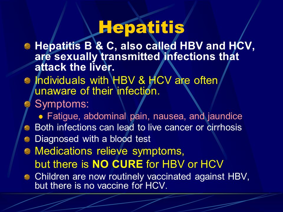 Hepatitis Hepatitis B & C, also called HBV and HCV, are sexually transmitted infections that attack the liver.