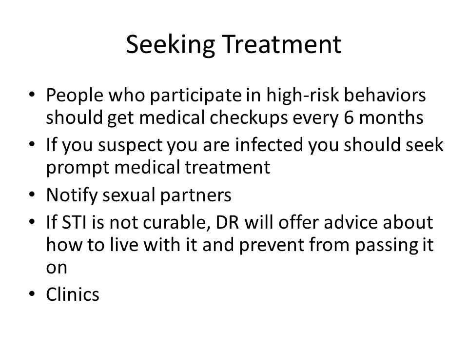 Seeking Treatment People who participate in high-risk behaviors should get medical checkups every 6 months.