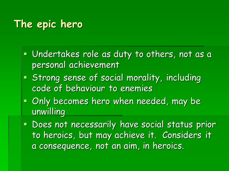 epic hero or not The noblest hero give way, you roman writers, give way, greeks something greater than the iliad is being born - propertius it is said that the chronology of the epic involves building upon past examples to produce a nobler and more virtuous ideal for the new generation of men.