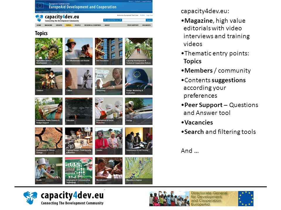 capacity4dev.eu: Magazine, high value editorials with video interviews and training videos. Thematic entry points: Topics.