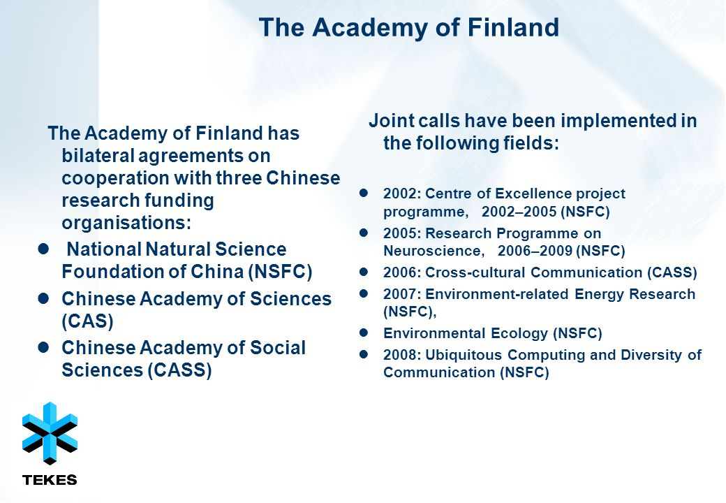 The Academy of Finland Joint calls have been implemented in the following fields: 2002: Centre of Excellence project programme, 2002–2005 (NSFC)