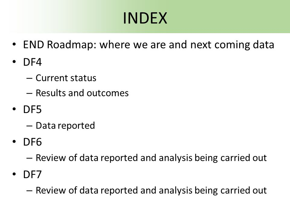 INDEX END Roadmap: where we are and next coming data DF4 DF5 DF6 DF7